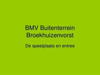BMV Buitenterrein Broekhuizenvorst