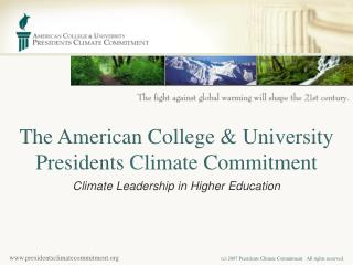 The American College & University  Presidents  C limate Commitment