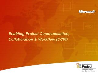Enabling Project Communication, Collaboration & Workflow (CCW)