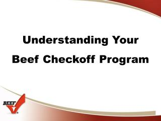 Understanding Your    Beef Checkoff Program