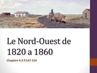 Le Nord-Ouest de 1820 a 1860