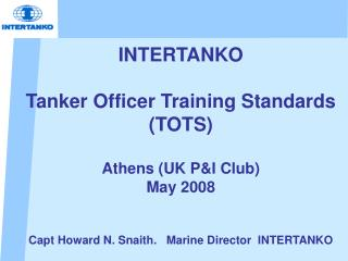INTERTANKO  Tanker Officer Training Standards (TOTS) Athens (UK P&I Club) May 2008