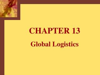 CHAPTER 13 Global Logistics