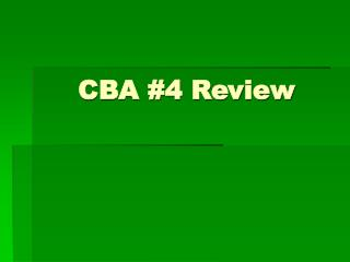 CBA #4 Review