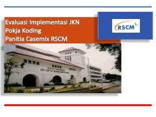 Evaluasi  Implementasi JKN Pokja Koding  Panitia Casemix  RSCM