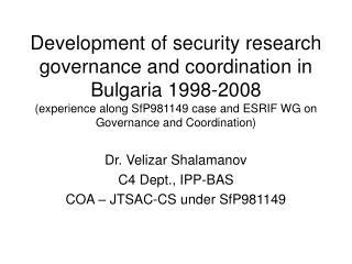 Dr. Velizar Shalamanov C4 Dept., IPP-BAS COA – JTSAC-CS under SfP981149
