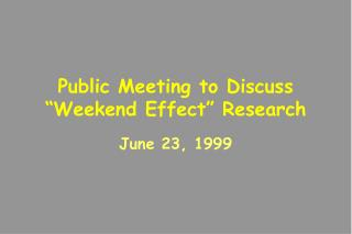 "Public Meeting to Discuss         ""Weekend Effect"" Research"
