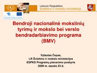 Bendroji nacionalin ė mokslinių tyrimų ir mokslo bei verslo bendradarbiavimo programa (BMV)