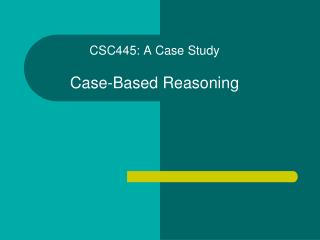 CSC445: A Case Study Case-Based Reasoning