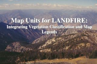 Map Units for LANDFIRE: Integrating Vegetation Classification and Map Legends
