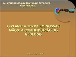 44º CONGRESSO BRASILEIRO DE GEOLOGIA                                MESA REDONDA
