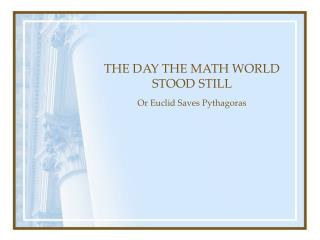 THE DAY THE MATH WORLD STOOD STILL