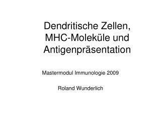 Dendritische Zellen, MHC-Moleküle und Antigenpräsentation