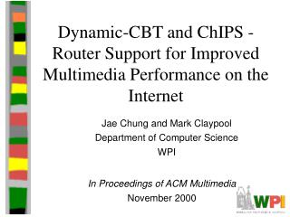 Dynamic-CBT and ChIPS - Router Support for Improved Multimedia Performance on the Internet