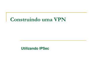 Construindo uma VPN