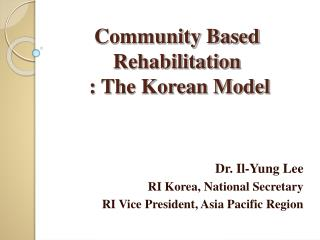 Community Based Rehabilitation   : The Korean Model