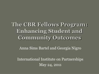 The CBR Fellows Program: Enhancing Student and Community Outcomes