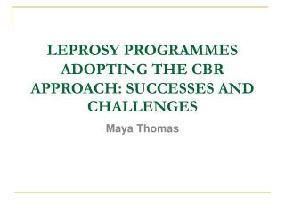 LEPROSY PROGRAMMES ADOPTING THE CBR APPROACH: SUCCESSES AND CHALLENGES