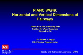 PIANC WG49: Horizontal and Vertical Dimensions of Fairways   PIANC USA Annual Meeting 2008 Institute for Water Resources