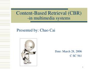 Content-Based Retrieval (CBR) -in multimedia systems