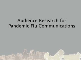 Audience Research for Pandemic Flu Communications
