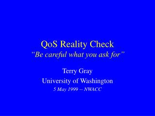 "QoS Reality Check ""Be careful what you ask for"""