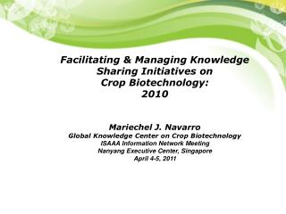 Facilitating & Managing Knowledge Sharing Initiatives on  Crop Biotechnology:  2010