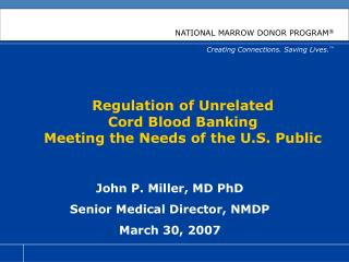 Regulation of Unrelated  Cord Blood Banking  Meeting the Needs of the U.S. Public