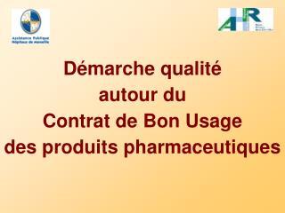 Démarche qualité  autour du  Contrat de Bon Usage des produits pharmaceutiques
