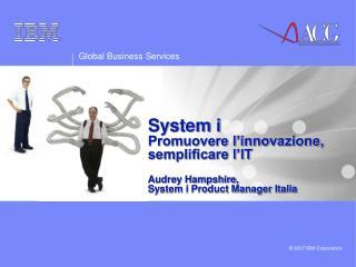 System i Promuovere l'innovazione, semplificare l'IT Audrey Hampshire,