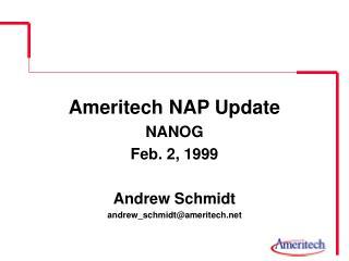 Ameritech NAP Update NANOG Feb. 2, 1999 Andrew Schmidt andrew_schmidt@ameritech