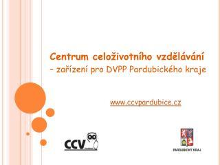 Centrum celoživotního vzdělávání  – zařízení pro DVPP Pardubického kraje  ccvpardubice.cz