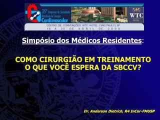 Simpósio dos Médicos Residentes : COMO CIRURGIÃO EM TREINAMENTO O QUE VOCÊ ESPERA DA SBCCV?
