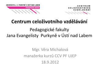 Mgr. Věra Michalová manažerka kurzů CCV PF UJEP 18.9.2012
