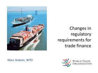 Changes in regulatory requirements for trade finance