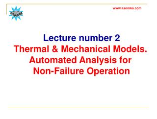 Lecture number  2 Thermal & Mechanical Models.  Automated Analysis for  Non-Failure Operation