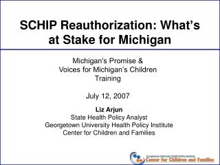 SCHIP Reauthorization: What ' s at Stake for Michigan