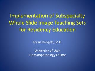 Implementation of Subspecialty Whole Slide Image Teaching Sets for Residency Education