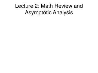 Lecture 2: Math Review and Asymptotic Analysis
