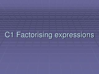 C1 Factorising expressions
