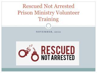 Rescued Not Arrested Prison Ministry Volunteer Training