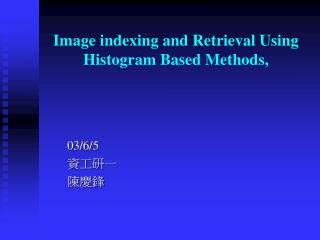 Image indexing and Retrieval Using Histogram Based Methods,
