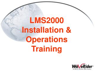 LMS2000  Installation & Operations Training