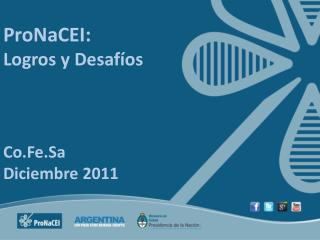ProNaCEI : Logros y Desafíos Co.Fe.Sa Diciembre 2011