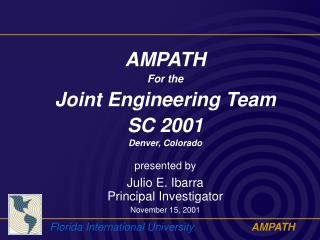 AMPATH For the Joint Engineering Team SC 2001 Denver, Colorado