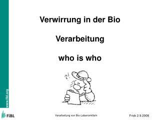 Verwirrung in der Bio  Verarbeitung  who is who