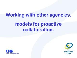 Working with other agencies, models for proactive collaboration.
