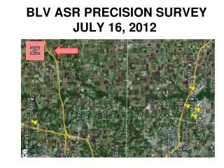 BLV ASR PRECISION SURVEY JULY 16, 2012