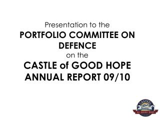 Presentation to the PORTFOLIO COMMITTEE ON DEFENCE  on the CASTLE of GOOD HOPE ANNUAL REPORT 09/10