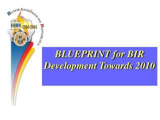 BLUEPRINT for BIR Development Towards 2010